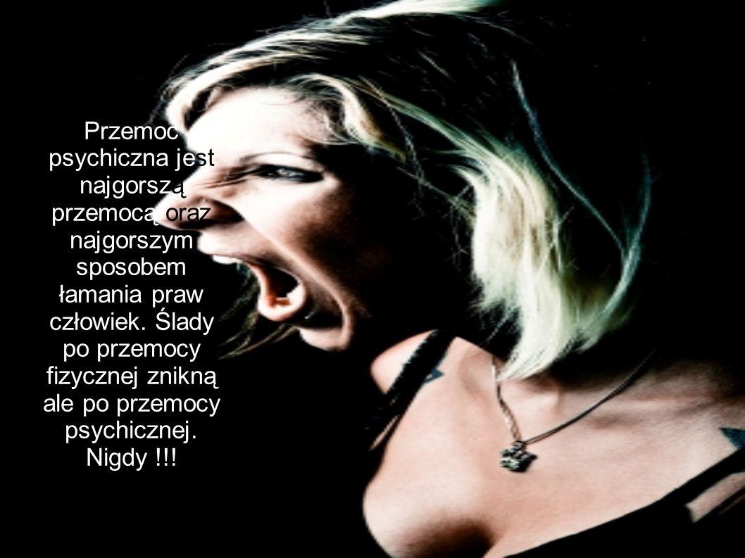 Przemoc psychiczna jest najgorszą przemocą oraz najgorszym sposobem łamania praw człowiek.