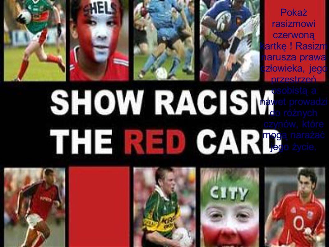 Pokaż rasizmowi czerwoną kartkę .
