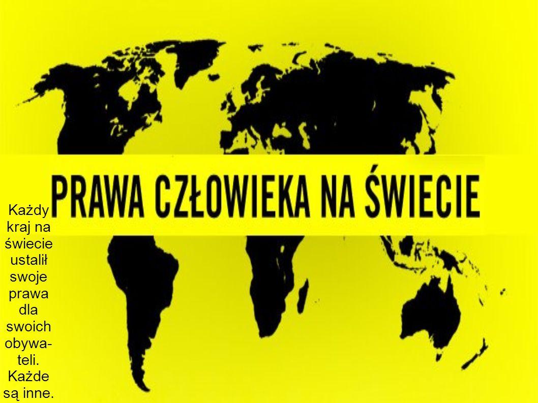 Każdy kraj na świecie ustalił swoje prawa dla swoich obywa- teli. Każde są inne.