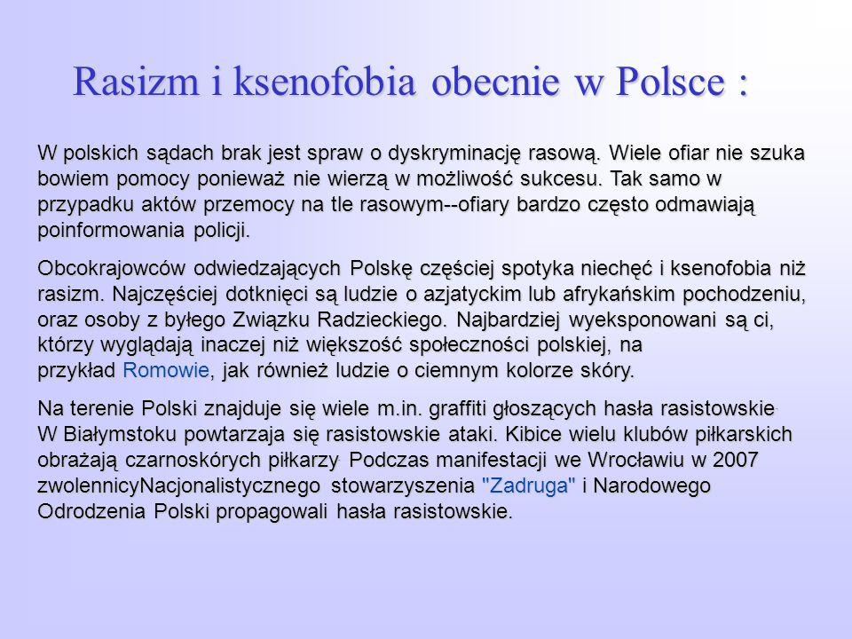 Rasizm i ksenofobia obecnie w Polsce : W polskich sądach brak jest spraw o dyskryminację rasową. Wiele ofiar nie szuka bowiem pomocy ponieważ nie wier