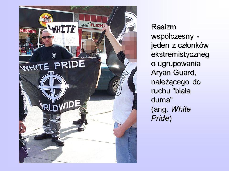 Rasizm współczesny - jeden z członków ekstremistyczneg o ugrupowania Aryan Guard, należącego do ruchu