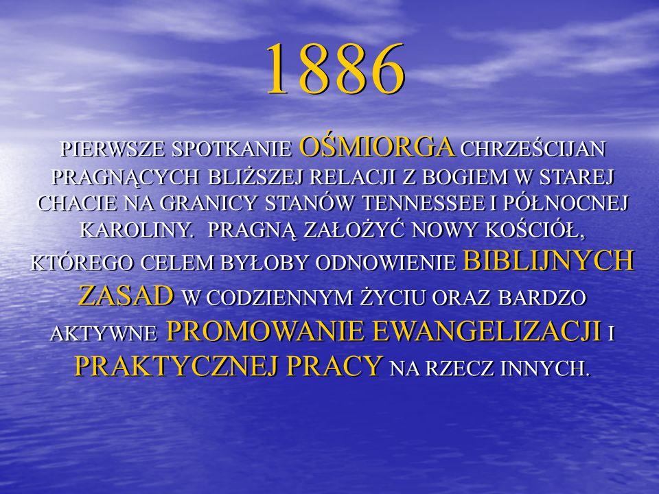 1886 PIERWSZE SPOTKANIE OŚMIORGA CHRZEŚCIJAN PRAGNĄCYCH BLIŻSZEJ RELACJI Z BOGIEM W STAREJ CHACIE NA GRANICY STANÓW TENNESSEE I PÓŁNOCNEJ KAROLINY.