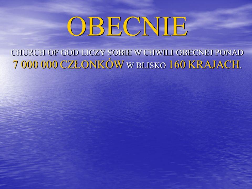 OBECNIE CHURCH OF GOD LICZY SOBIE W CHWILI OBECNEJ PONAD 7 000 000 CZŁONKÓW W BLISKO 160 KRAJACH. OBECNIE CHURCH OF GOD LICZY SOBIE W CHWILI OBECNEJ P