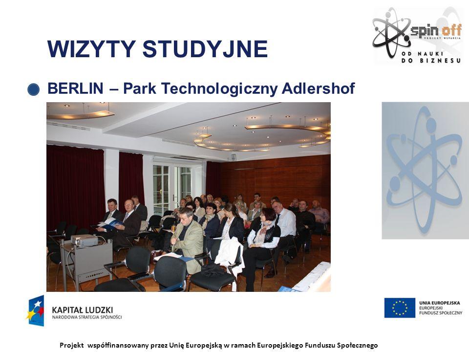Projekt współfinansowany przez Unię Europejską w ramach Europejskiego Funduszu Społecznego WIZYTY STUDYJNE BERLIN – Park Technologiczny Adlershof