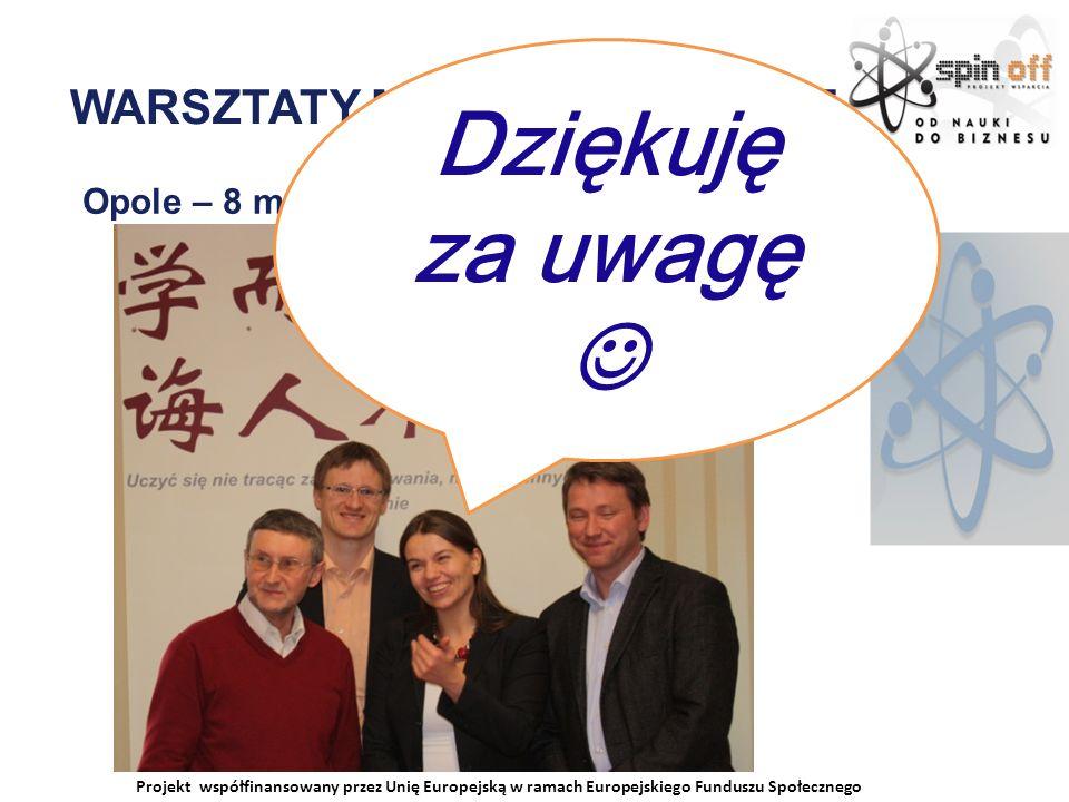 Projekt współfinansowany przez Unię Europejską w ramach Europejskiego Funduszu Społecznego WARSZTATY MIĘDZYNARODOWE Opole – 8 marca 2011 Dziękuję za uwagę