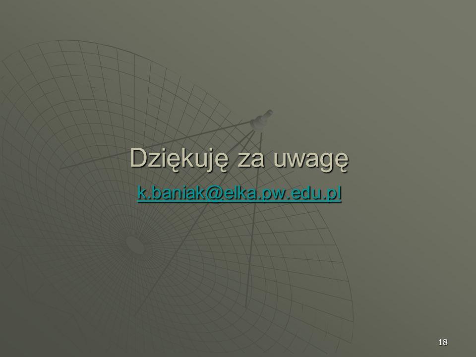 18 Dziękuję za uwagę k.baniak@elka.pw.edu.pl k.baniak@elka.pw.edu.pl
