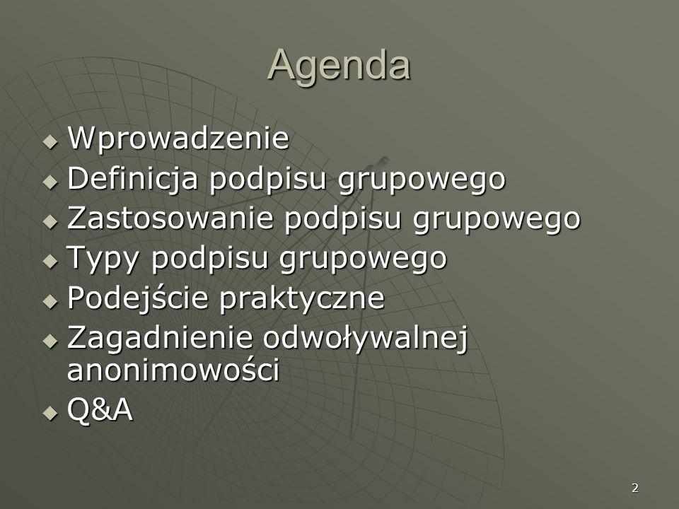 2 Agenda Wprowadzenie Wprowadzenie Definicja podpisu grupowego Definicja podpisu grupowego Zastosowanie podpisu grupowego Zastosowanie podpisu grupowe