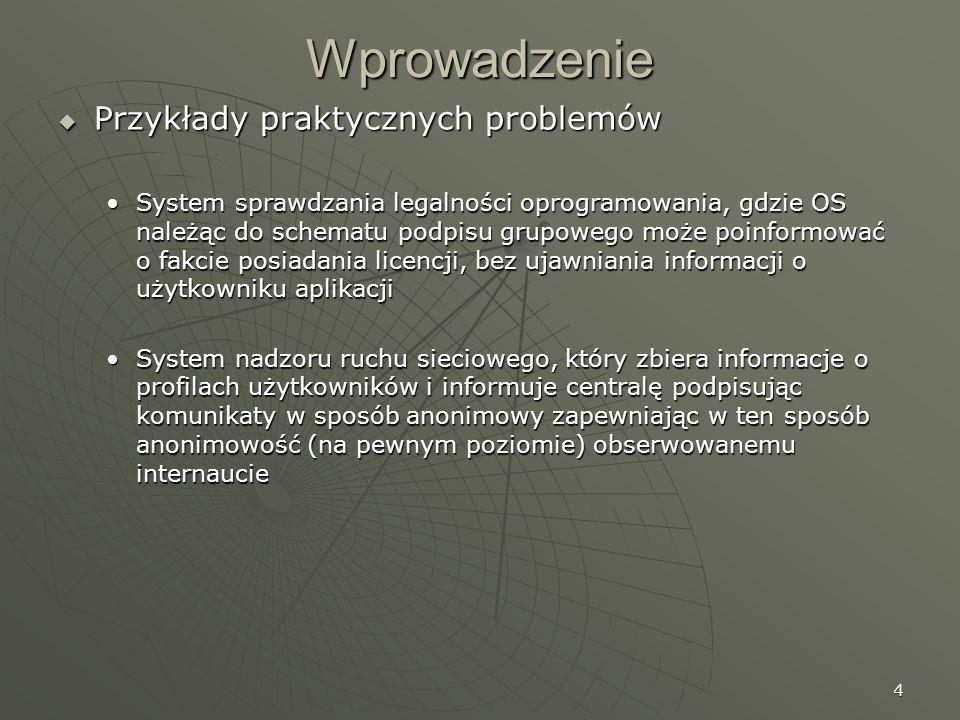 4 Wprowadzenie Przykłady praktycznych problemów Przykłady praktycznych problemów System sprawdzania legalności oprogramowania, gdzie OS należąc do sch
