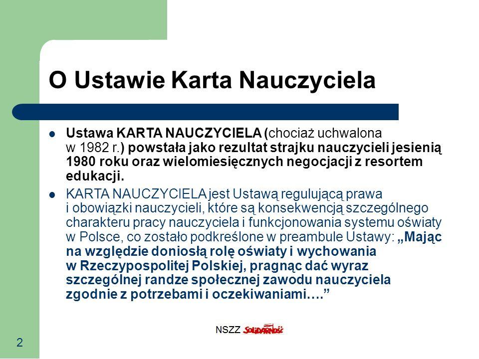 2 O Ustawie Karta Nauczyciela Ustawa KARTA NAUCZYCIELA (chociaż uchwalona w 1982 r.) powstała jako rezultat strajku nauczycieli jesienią 1980 roku ora