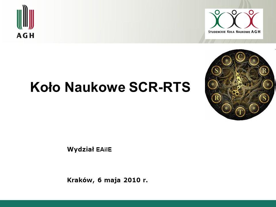 Koło Naukowe SCR-RTS Wydział EAiIE Kraków, 6 maja 2010 r.