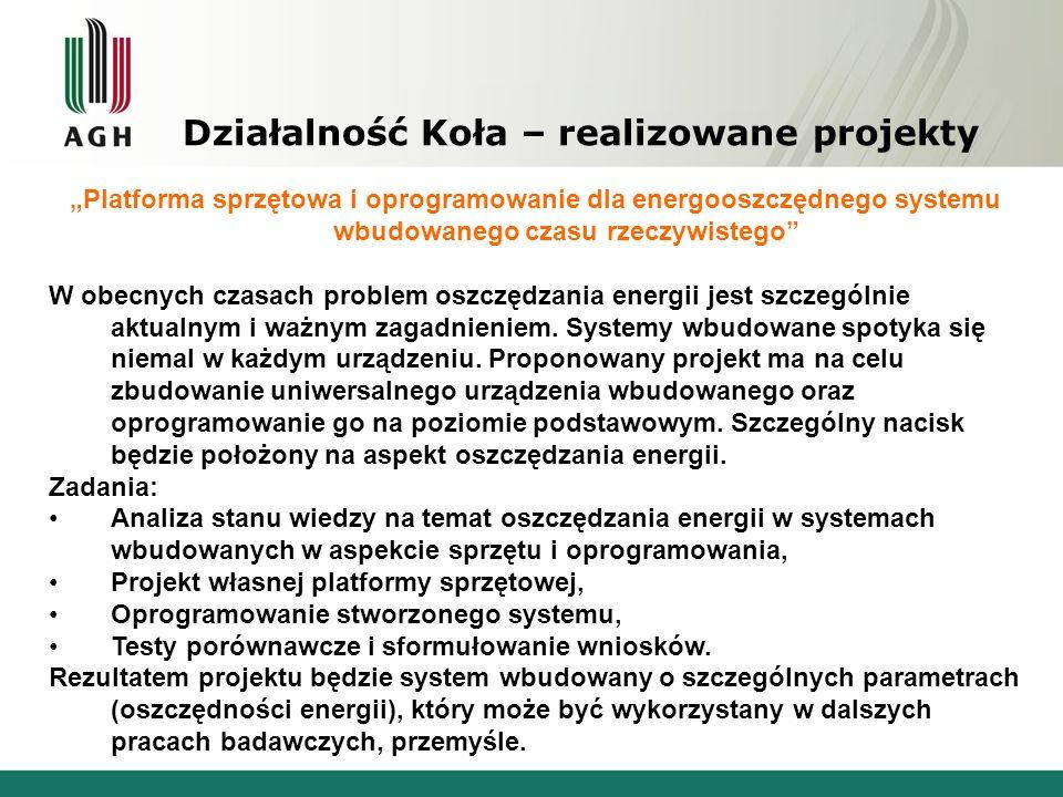Działalność Koła – realizowane projekty Platforma sprzętowa i oprogramowanie dla energooszczędnego systemu wbudowanego czasu rzeczywistego W obecnych czasach problem oszczędzania energii jest szczególnie aktualnym i ważnym zagadnieniem.