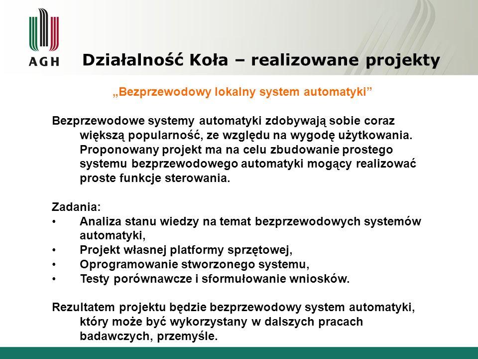 Działalność Koła – realizowane projekty Bezprzewodowy lokalny system automatyki Bezprzewodowe systemy automatyki zdobywają sobie coraz większą popularność, ze względu na wygodę użytkowania.
