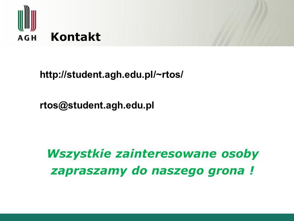 Kontakt http://student.agh.edu.pl/~rtos/ rtos@student.agh.edu.pl Wszystkie zainteresowane osoby zapraszamy do naszego grona !