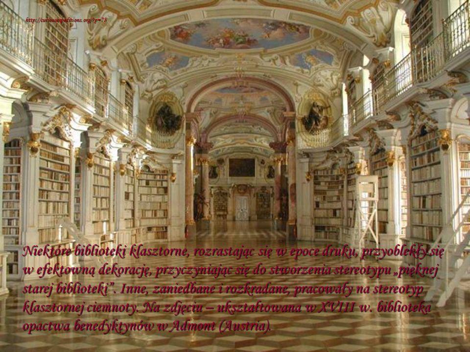 Niektóre biblioteki klasztorne, rozrastając się w epoce druku, przyoblekły się w efektowną dekorację, przyczyniając się do stworzenia stereotypu piękn