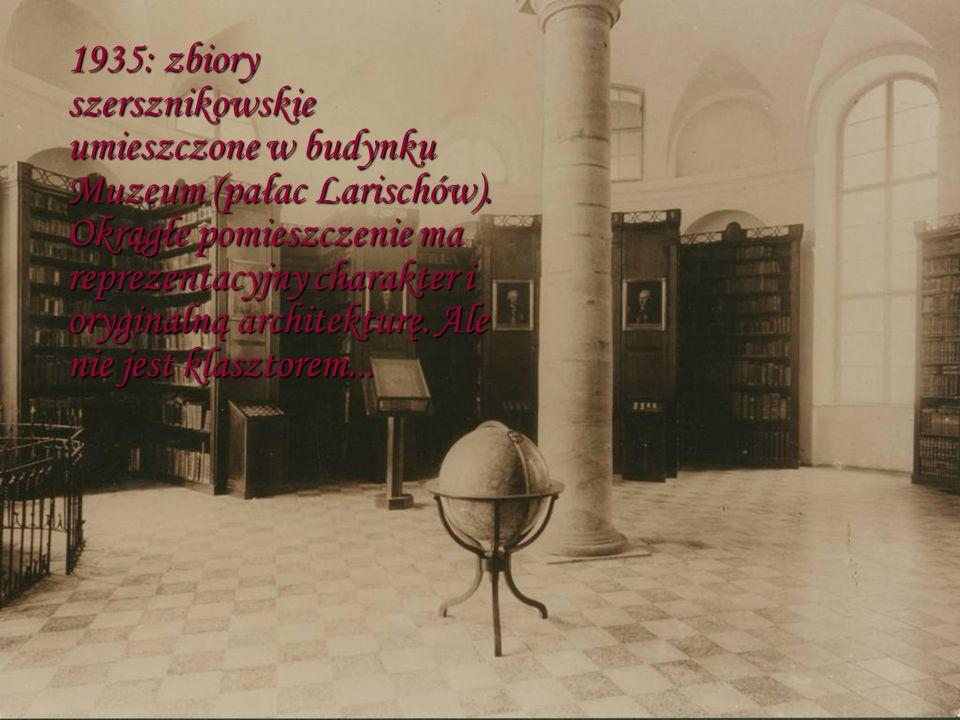 1935: zbiory szersznikowskie umieszczone w budynku Muzeum (pałac Larischów). Okrągłe pomieszczenie ma reprezentacyjny charakter i oryginalną architekt