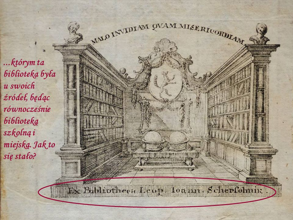 ...którym ta biblioteka była u swoich źródeł, będąc równocześnie biblioteką szkolną i miejską. Jak to się stało?