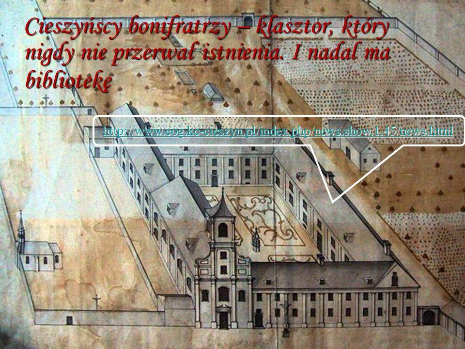 Cieszyńscy bonifratrzy – klasztor, który nigdy nie przerwał istnienia. I nadal ma bibliotekę http://www.eog.kc-cieszyn.pl/index.php/news,show,1,45/new