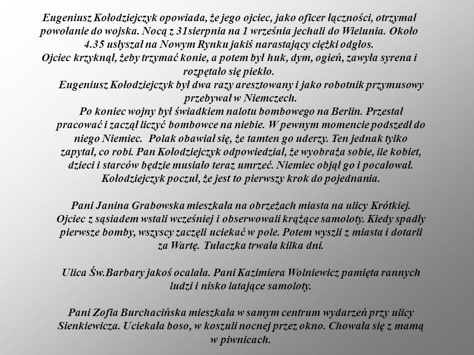Eugeniusz Kołodziejczyk opowiada, że jego ojciec, jako oficer łączności, otrzymał powołanie do wojska. Nocą z 31sierpnia na 1 września jechali do Wiel