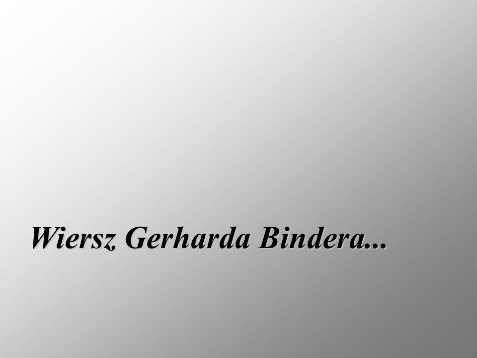 Wiersz Gerharda Bindera...