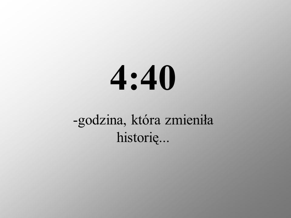 -godzina, która zmieniła historię... 4:40