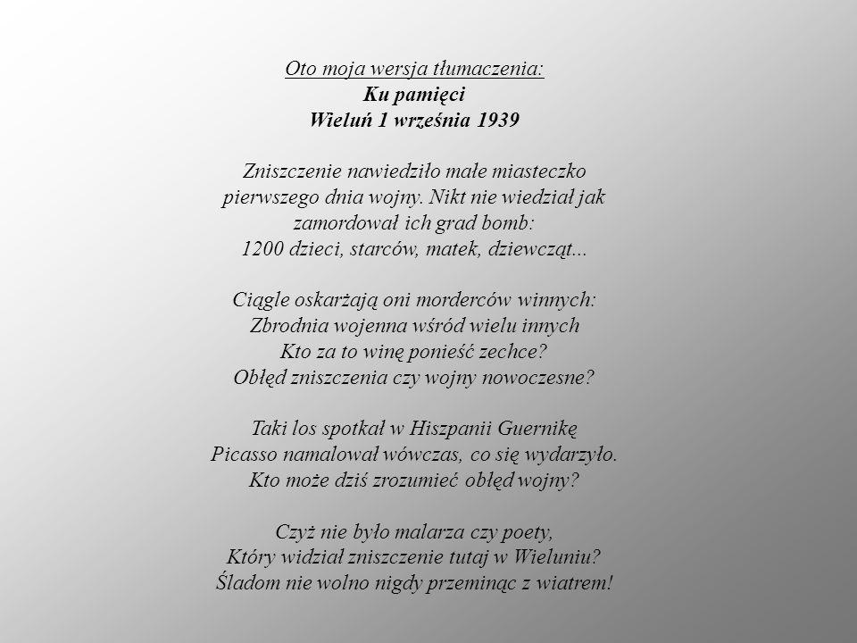 Oto moja wersja tłumaczenia: Ku pamięci Wieluń 1 września 1939 Zniszczenie nawiedziło małe miasteczko pierwszego dnia wojny. Nikt nie wiedział jak zam