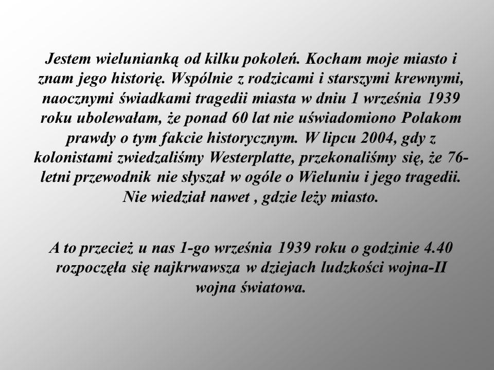 Dla wielunian, Polaków, pamiętna godzina 4:40 pierwszego września 1939 roku na zawsze pozostanie początkiem wielkiej tragedii.