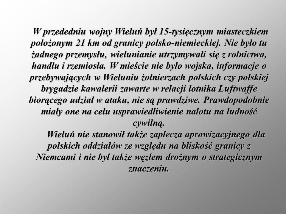 W przededniu wojny Wieluń był 15-tysięcznym miasteczkiem położonym 21 km od granicy polsko-niemieckiej. Nie było tu żadnego przemysłu, wielunianie utr
