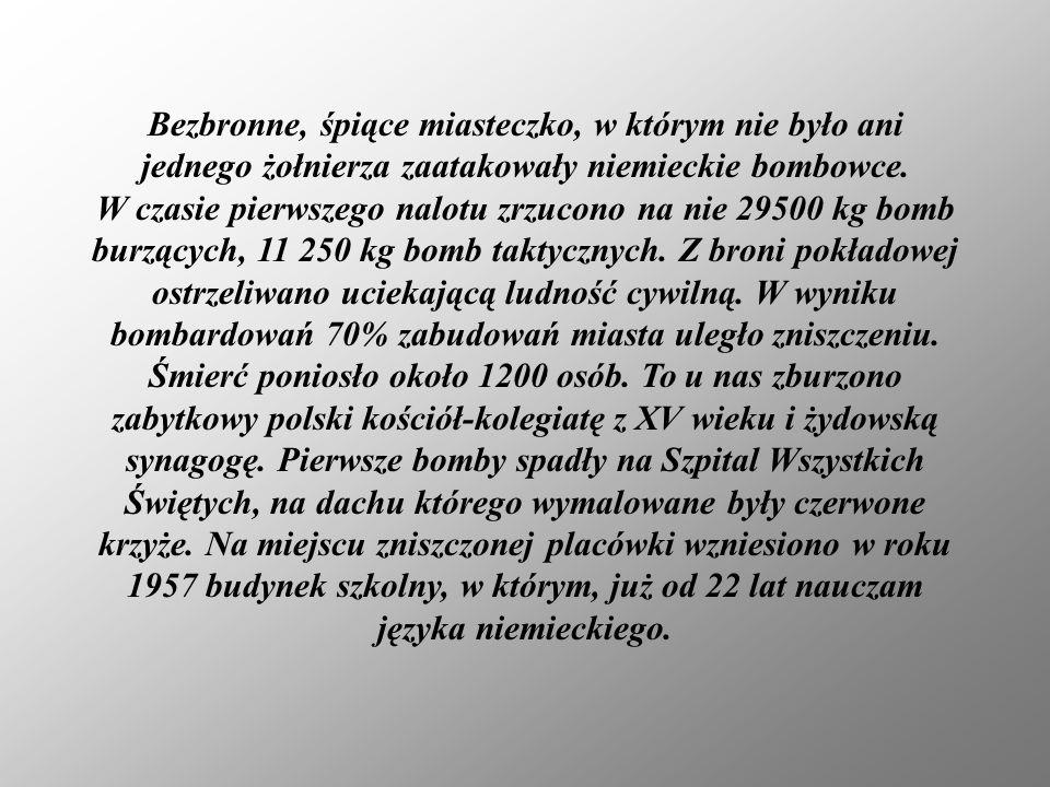 Bezbronne, śpiące miasteczko, w którym nie było ani jednego żołnierza zaatakowały niemieckie bombowce. W czasie pierwszego nalotu zrzucono na nie 2950