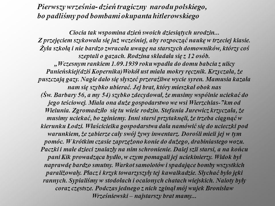 Pierwszy września- dzień tragiczny narodu polskiego, bo padliśmy pod bombami okupanta hitlerowskiego Ciocia tak wspomina dzień swoich dziesiątych urod