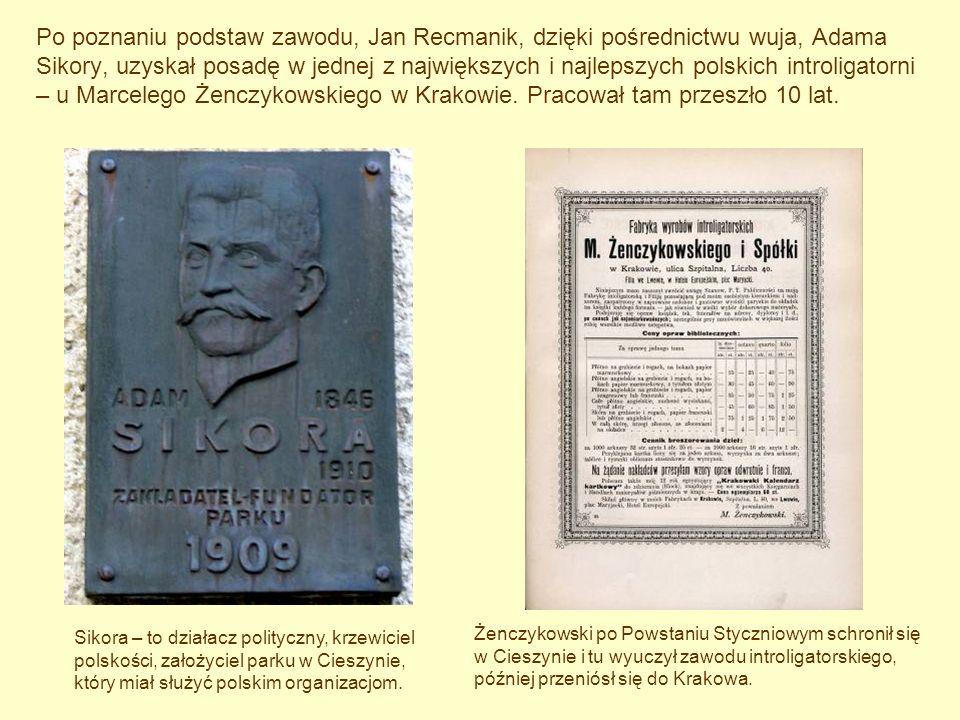Po poznaniu podstaw zawodu, Jan Recmanik, dzięki pośrednictwu wuja, Adama Sikory, uzyskał posadę w jednej z największych i najlepszych polskich introl