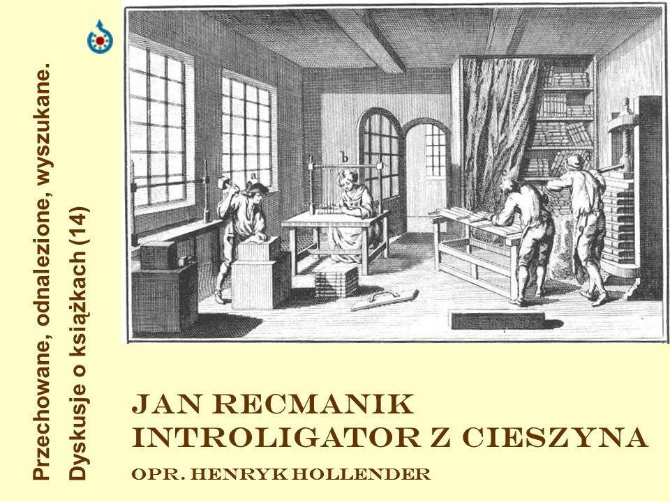 Przechowane, odnalezione, wyszukane. Dyskusje o książkach (14) Jan recmanik Introligator z cieszyna opr. Henryk Hollender