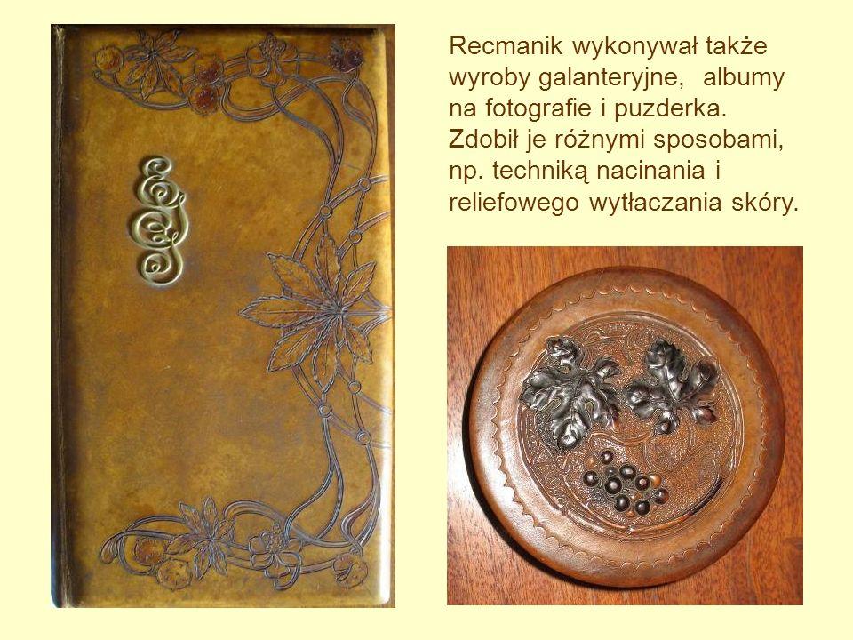 Recmanik wykonywał także wyroby galanteryjne, albumy na fotografie i puzderka. Zdobił je różnymi sposobami, np. techniką nacinania i reliefowego wytła