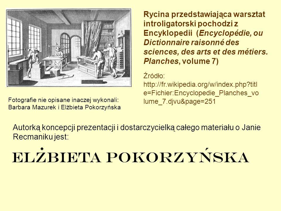 Źródło: http://fr.wikipedia.org/w/index.php?titl e=Fichier:Encyclopedie_Planches_vo lume_7.djvu&page=251 Fotografie nie opisane inaczej wykonali: Barb