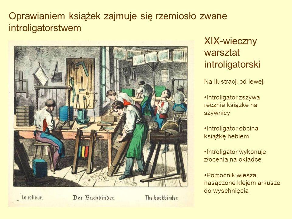 XIX-wieczny warsztat introligatorski Na ilustracji od lewej: Introligator zszywa ręcznie książkę na szywnicy Introligator obcina książkę heblem Introl