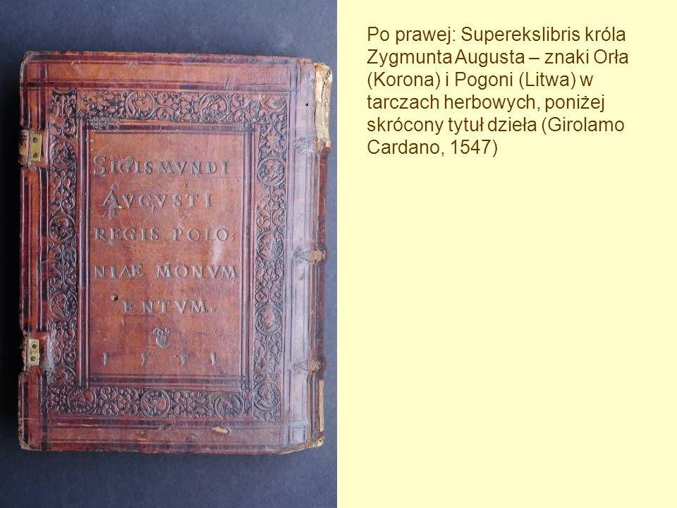 Po prawej: Superekslibris króla Zygmunta Augusta – znaki Orła (Korona) i Pogoni (Litwa) w tarczach herbowych, poniżej skrócony tytuł dzieła (Girolamo