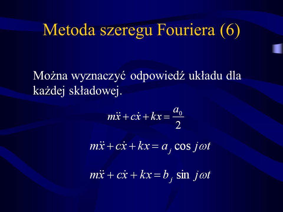 Metoda szeregu Fouriera (6) Można wyznaczyć odpowiedź układu dla każdej składowej.