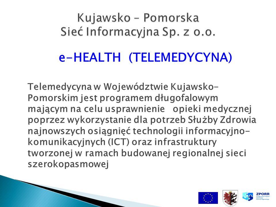 e-HEALTH (TELEMEDYCYNA) Telemedycyna w Województwie Kujawsko- Pomorskim jest programem długofalowym mającym na celu usprawnienie opieki medycznej poprzez wykorzystanie dla potrzeb Służby Zdrowia najnowszych osiągnięć technologii informacyjno- komunikacyjnych (ICT) oraz infrastruktury tworzonej w ramach budowanej regionalnej sieci szerokopasmowej