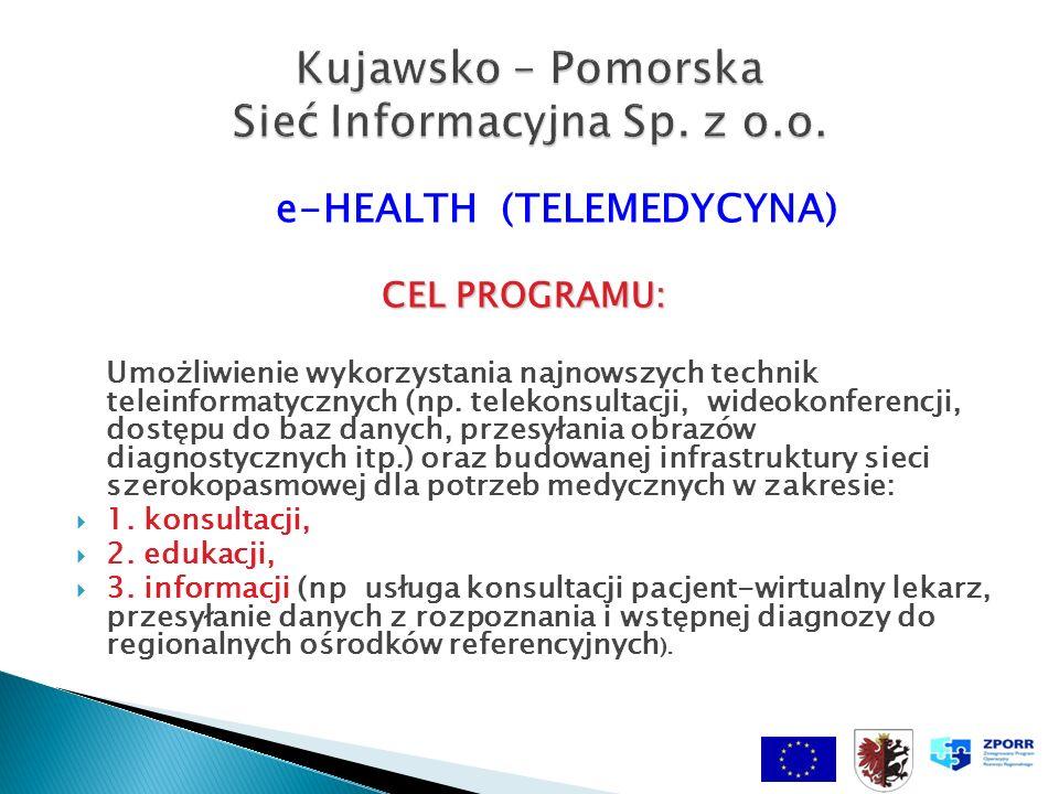 e-HEALTH (TELEMEDYCYNA) CEL PROGRAMU: Umożliwienie wykorzystania najnowszych technik teleinformatycznych (np.