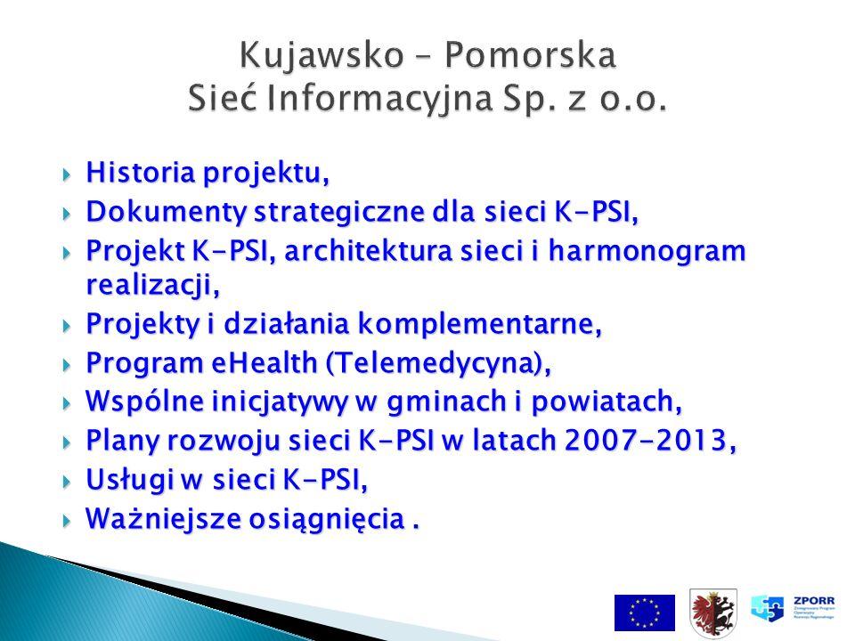 Historia projektu, Historia projektu, Dokumenty strategiczne dla sieci K-PSI, Dokumenty strategiczne dla sieci K-PSI, Projekt K-PSI, architektura sieci i harmonogram realizacji, Projekt K-PSI, architektura sieci i harmonogram realizacji, Projekty i działania komplementarne, Projekty i działania komplementarne, Program eHealth (Telemedycyna), Program eHealth (Telemedycyna), Wspólne inicjatywy w gminach i powiatach, Wspólne inicjatywy w gminach i powiatach, Plany rozwoju sieci K-PSI w latach 2007-2013, Plany rozwoju sieci K-PSI w latach 2007-2013, Usługi w sieci K-PSI, Usługi w sieci K-PSI, Ważniejsze osiągnięcia.