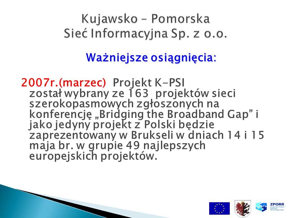 Ważniejsze osiągnięcia: 2007r.(marzec) Projekt K-PSI został wybrany ze 163 projektów sieci szerokopasmowych zgłoszonych na konferencję Bridging the Broadband Gap i jako jedyny projekt z Polski będzie zaprezentowany w Brukseli w dniach 14 i 15 maja br.