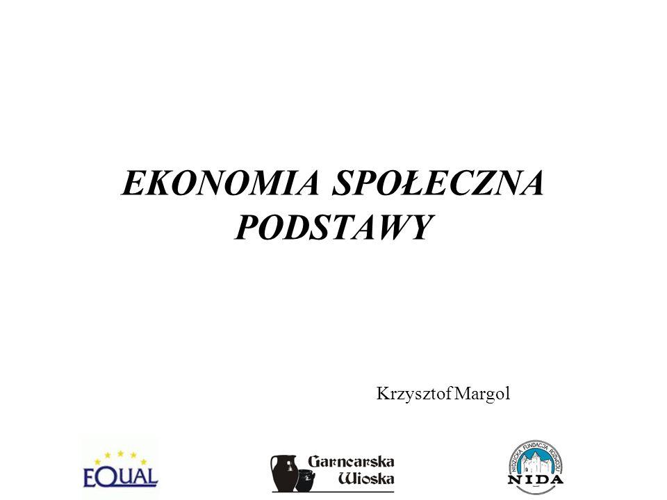 EKONOMIA SPOŁECZNA PODSTAWY Krzysztof Margol