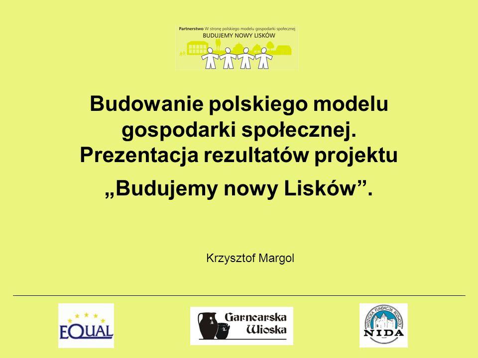 Budowanie polskiego modelu gospodarki społecznej. Prezentacja rezultatów projektu Budujemy nowy Lisków. Krzysztof Margol