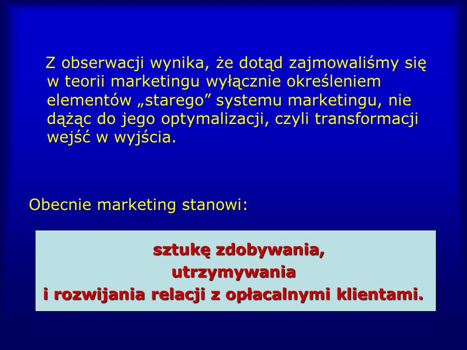 Z obserwacji wynika, że dotąd zajmowaliśmy się w teorii marketingu wyłącznie określeniem elementów starego systemu marketingu, nie dążąc do jego optym