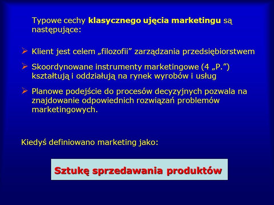 Typowe cechy klasycznego ujęcia marketingu są następujące: Klient jest celem filozofii zarządzania przedsiębiorstwem Skoordynowane instrumenty marketi