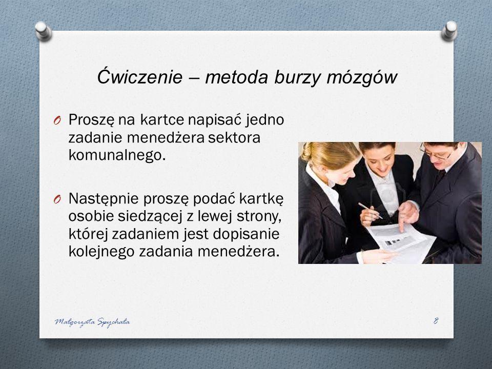 Ćwiczenie – metoda burzy mózgów O Proszę na kartce napisać jedno zadanie menedżera sektora komunalnego. O Następnie proszę podać kartkę osobie siedząc