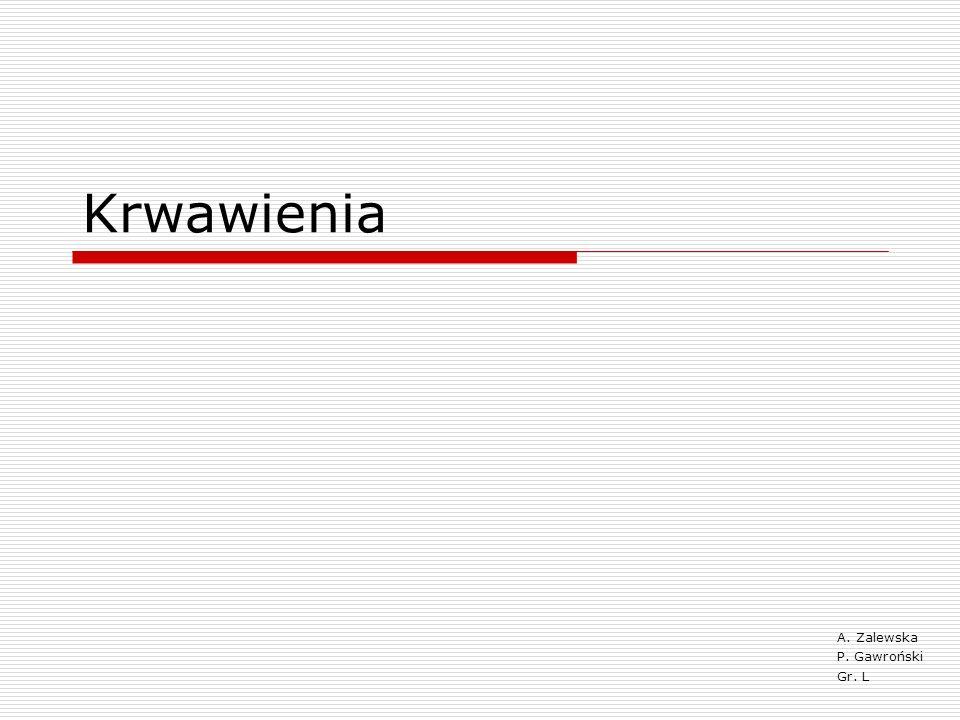 Krwawienia A. Zalewska P. Gawroński Gr. L