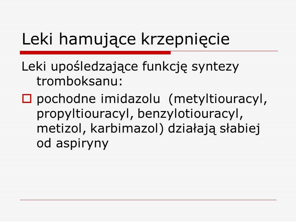 Leki hamujące krzepnięcie Leki upośledzające funkcję syntezy tromboksanu: pochodne imidazolu (metyltiouracyl, propyltiouracyl, benzylotiouracyl, metiz