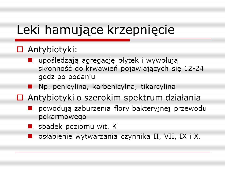 Leki hamujące krzepnięcie Antybiotyki: upośledzają agregację płytek i wywołują skłonność do krwawień pojawiających się 12-24 godz po podaniu Np. penic