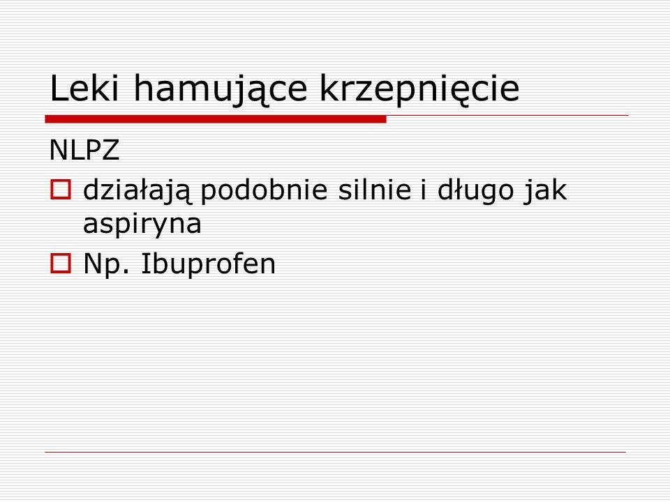 Leki hamujące krzepnięcie NLPZ działają podobnie silnie i długo jak aspiryna Np. Ibuprofen