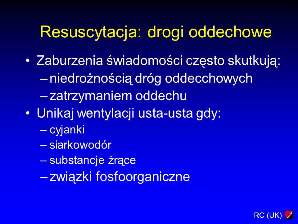 RC (UK) Resuscytacja: drogi oddechowe Zaburzenia świadomości często skutkują: –niedrożnością dróg oddecchowych –zatrzymaniem oddechu Unikaj wentylacji